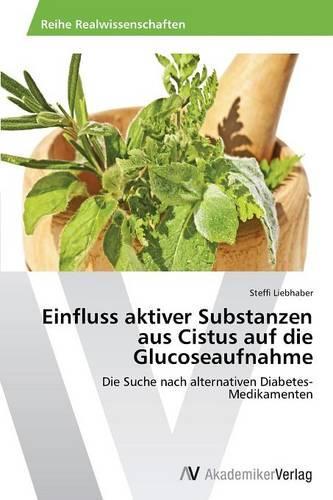 Einfluss Aktiver Substanzen Aus Cistus Auf Die Glucoseaufnahme (Paperback)