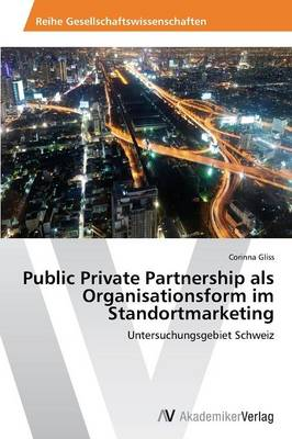 Public Private Partnership ALS Organisationsform Im Standortmarketing (Paperback)