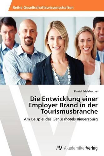 Die Entwicklung Einer Employer Brand in Der Tourismusbranche (Paperback)