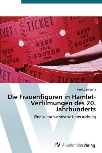 Die Frauenfiguren in Hamlet-Verfilmungen Des 20. Jahrhunderts (Paperback)