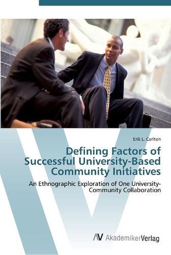 Defining Factors of Successful University-Based Community Initiatives (Paperback)