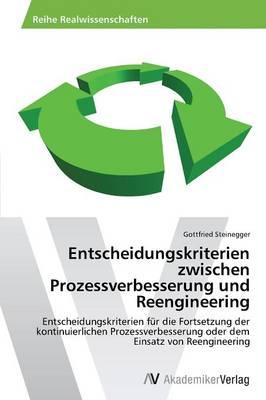 Entscheidungskriterien Zwischen Prozessverbesserung Und Reengineering (Paperback)
