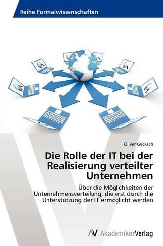Die Rolle Der It Bei Der Realisierung Verteilter Unternehmen (Paperback)