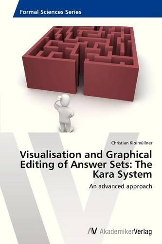 Visualisation and Graphical Editing of Answer Sets: The Kara System (Paperback)