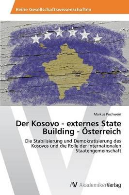 Der Kosovo - Externes State Building - Osterreich (Paperback)