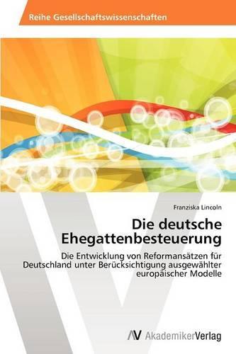 Die Deutsche Ehegattenbesteuerung (Paperback)