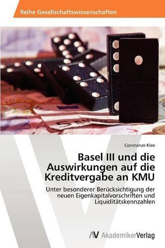 Basel III Und Die Auswirkungen Auf Die Kreditvergabe an Kmu (Paperback)