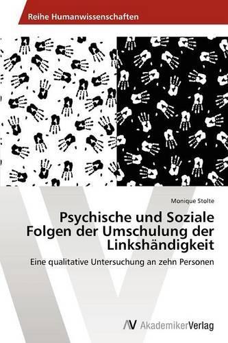 Psychische Und Soziale Folgen Der Umschulung Der Linkshandigkeit (Paperback)