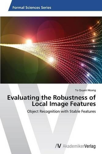 Evaluating the Robustness of Local Image Features (Paperback)
