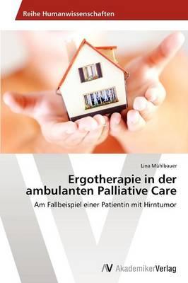 Ergotherapie in Der Ambulanten Palliative Care (Paperback)