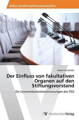Der Einfluss Von Fakultativen Organen Auf Den Stiftungsvorstand (Paperback)