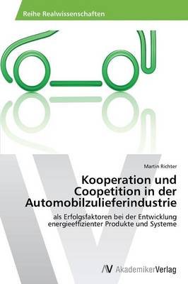 Kooperation Und Coopetition in Der Automobilzulieferindustrie (Paperback)