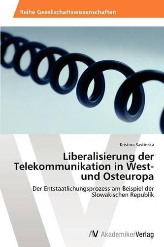 Liberalisierung Der Telekommunikation in West- Und Osteuropa (Paperback)
