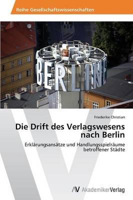 Die Drift Des Verlagswesens Nach Berlin (Paperback)