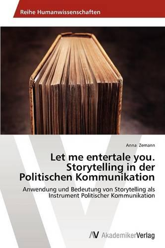 Let Me Entertale You. Storytelling in Der Politischen Kommunikation (Paperback)