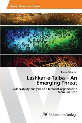 Lashkar-E-Taiba - An Emerging Threat (Paperback)