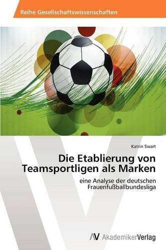 Die Etablierung Von Teamsportligen ALS Marken (Paperback)