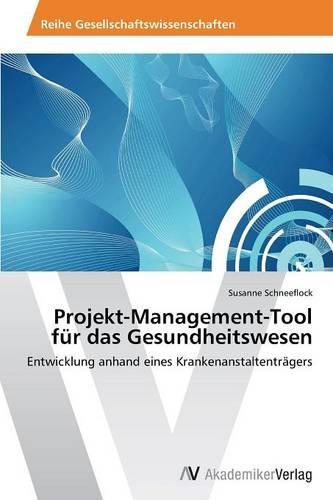 Projekt-Management-Tool Fur Das Gesundheitswesen (Paperback)