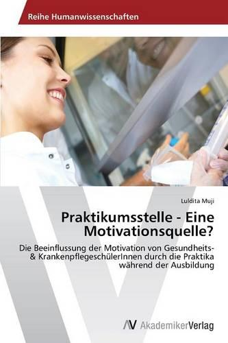 Praktikumsstelle - Eine Motivationsquelle? (Paperback)
