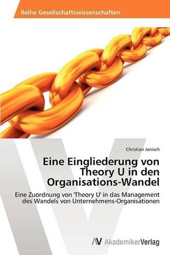 Eine Eingliederung Von Theory U in Den Organisations-Wandel (Paperback)