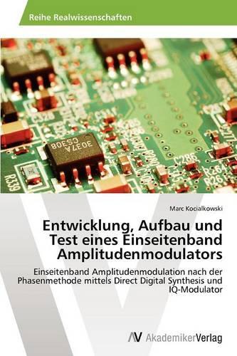 Entwicklung, Aufbau Und Test Eines Einseitenband Amplitudenmodulators (Paperback)