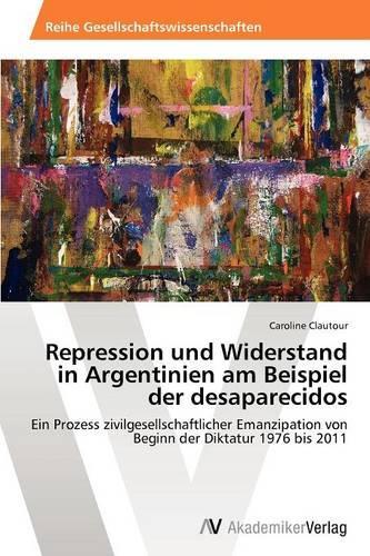 Repression Und Widerstand in Argentinien Am Beispiel Der Desaparecidos (Paperback)
