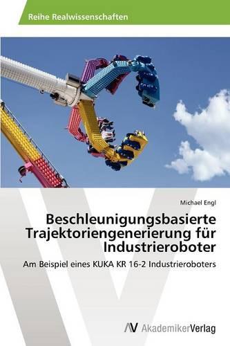 Beschleunigungsbasierte Trajektoriengenerierung Fur Industrieroboter (Paperback)