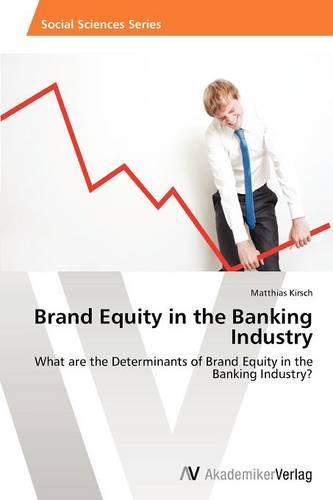 Brand Equity in the Banking Industry (Paperback)