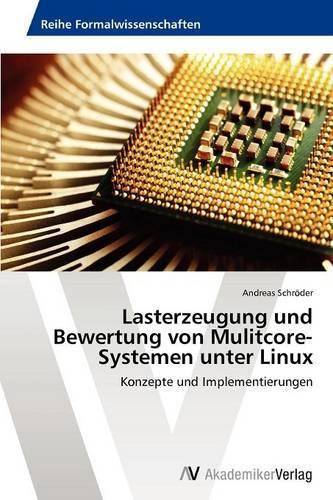 Lasterzeugung Und Bewertung Von Mulitcore-Systemen Unter Linux (Paperback)