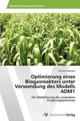 Optimierung Eines Biogasreaktors Unter Verwendung Des Modells Adm1 (Paperback)