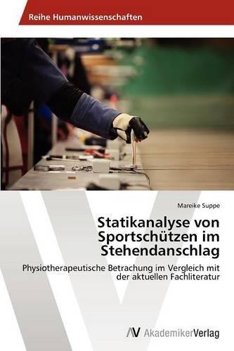 Statikanalyse Von Sportschutzen Im Stehendanschlag (Paperback)