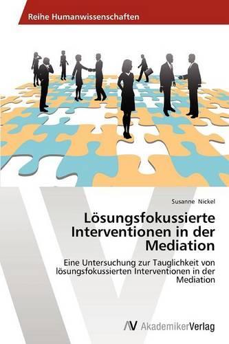 Losungsfokussierte Interventionen in Der Mediation (Paperback)