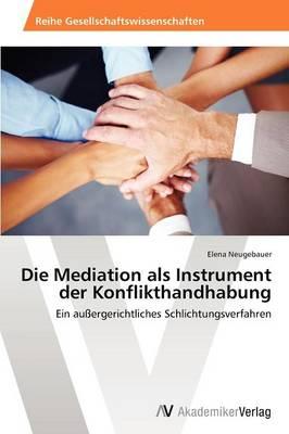 Die Mediation ALS Instrument Der Konflikthandhabung (Paperback)