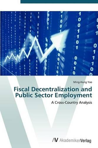 Fiscal Decentralization and Public Sector Employment (Paperback)