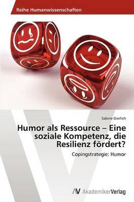 Humor ALS Ressource - Eine Soziale Kompetenz, Die Resilienz Fordert? (Paperback)