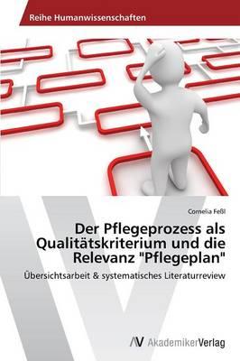 Der Pflegeprozess ALS Qualitatskriterium Und Die Relevanz Pflegeplan (Paperback)