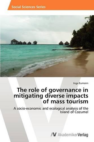 The Role of Governance in Mitigating Diverse Impacts of Mass Tourism (Paperback)
