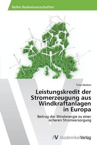 Leistungskredit Der Stromerzeugung Aus Windkraftanlagen in Europa (Paperback)