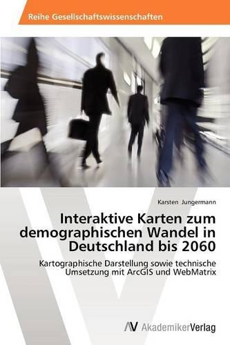 Interaktive Karten Zum Demographischen Wandel in Deutschland Bis 2060 (Paperback)