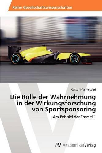 Die Rolle Der Wahrnehmung in Der Wirkungsforschung Von Sportsponsoring (Paperback)