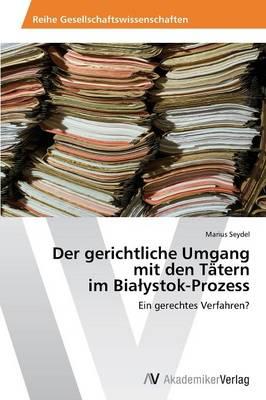 Der Gerichtliche Umgang Mit Den Tatern Im Bia Ystok-Prozess (Paperback)