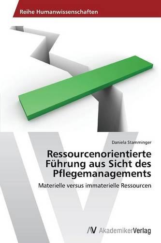 Ressourcenorientierte Fuhrung Aus Sicht Des Pflegemanagements (Paperback)