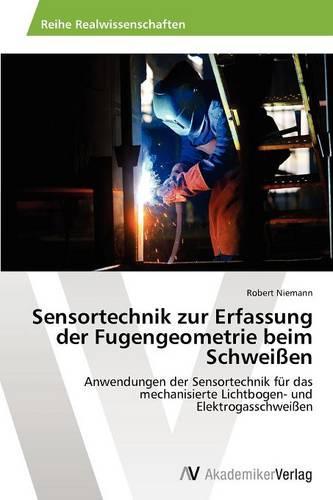 Sensortechnik Zur Erfassung Der Fugengeometrie Beim Schweissen (Paperback)