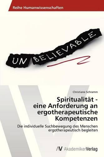 Spiritualitat - Eine Anforderung an Ergotherapeutische Kompetenzen (Paperback)