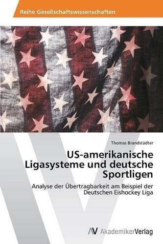 Us-Amerikanische Ligasysteme Und Deutsche Sportligen (Paperback)