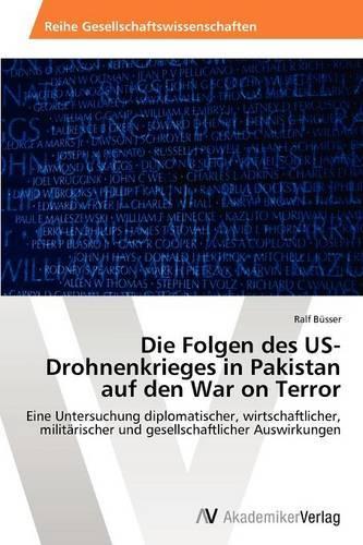 Die Folgen Des Us-Drohnenkrieges in Pakistan Auf Den War on Terror (Paperback)