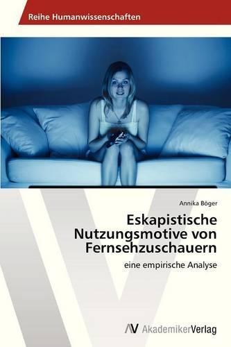 Eskapistische Nutzungsmotive Von Fernsehzuschauern (Paperback)