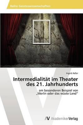 Intermedialitat Im Theater Des 21. Jahrhunderts (Paperback)