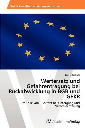 Wertersatz Und Gefahrentragung Bei Ruckabwicklung in Bgb Und Gekr (Paperback)