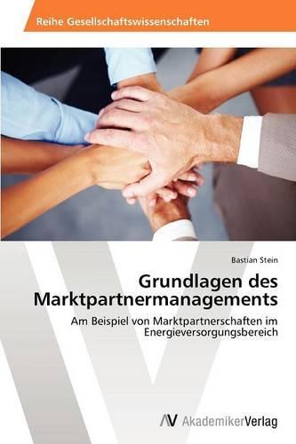 Grundlagen Des Marktpartnermanagements (Paperback)